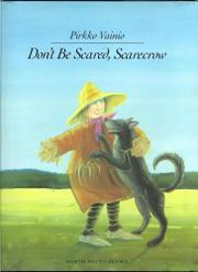 DON'T BE SCARED, SCARECROW by Pirkko Vainio