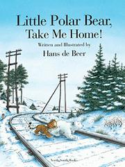 LITTLE POLAR BEAR, TAKE ME HOME! by Hans de Beer