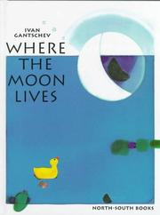 WHERE THE MOON LIVES by Ivan Gantschev