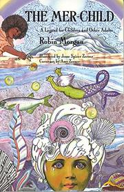 THE MER-CHILD: A Legend for Children and Other Adults by Robin Morgan