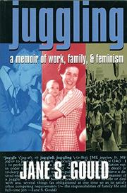 """JUGGLING: A Memoir of Work, Family, and Feminism"" by Jane S. Gould"