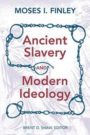 ANCIENT SLAVERY AND MODERN IDEOLOGY by M. I. Finley