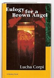 EULOGY FOR A BROWN ANGEL by Lucha Corpi