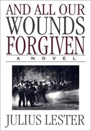AND ALL OUR WOUNDS FORGIVEN by Julius Lester