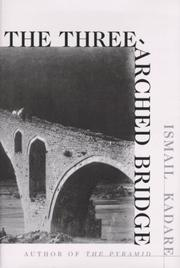 THE THREE-ARCHED BRIDGE by Ismail Kadare