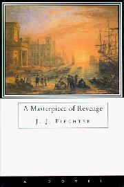 A MASTERPIECE OF REVENGE by J.J. Fiechter