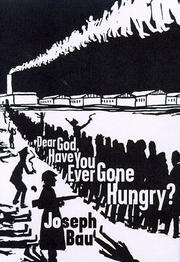 DEAR GOD, HAVE YOU EVER GONE HUNGRY? by Joseph Bau