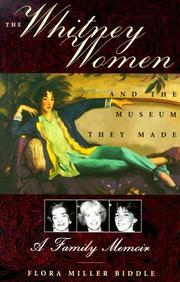 THE WHITNEY WOMEN AND THE MUSEUM THEY MADE by Flora Miller Biddle