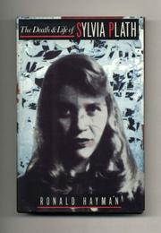THE DEATH AND LIFE OF SLYVIA PLATH by Ronald Hayman