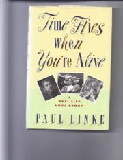 TIME FLIES WHEN YOU'RE ALIVE by Paul Linke