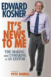 IT'S NEWS TO ME by Edward Kosner