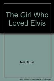 THE GIRL WHO LOVED ELVIS by Susie Mee