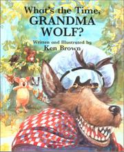 WHAT'S THE TIME, GRANDMA WOLF? by Ken Brown