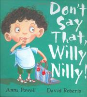 DON'T SAY THAT, WILLY NILLY! by Anna Powell