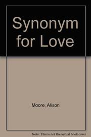 SYNONYM FOR LOVE by Alison Moore