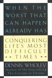 WHEN THE WORST THAT CAN HAPPEN ALREADY HAS by Dennis Wholey