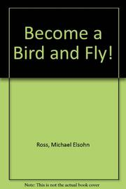 BECOME A BIRD AND FLY! by Michael Elsohn Ross