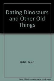 DATING DINOSAURS AND OTHER OLD THINGS by Karen Liptak