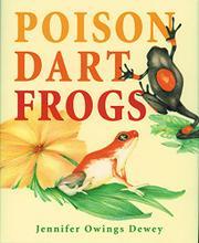 POISON DART FROGS by Jennifer Owings Dewey