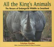 ALL THE KING'S ANIMALS: The Return of Endangered Wildlife to Swaziland by Cristina Kessler