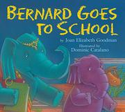 BERNARD GOES TO SCHOOL by Joan Elizabeth Goodman