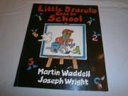 LITTLE DRACULA GOES TO SCHOOL by Martin Waddell