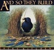 AND SO THEY BUILD by Bert Kitchen
