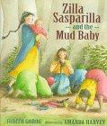 ZILLA SASPARILLA AND THE MUD BABY by Judith Gorog