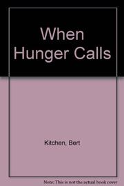 WHEN HUNGER CALLS by Bert Kitchen
