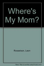 WHERE'S MY MOM? by Leon Rosselson