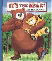 IT'S THE BEAR! by Jez Alborough