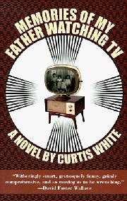 MEMORIES OF MY FATHER WATCHING TV by Curtis White