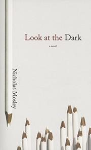 LOOK AT THE DARK by Nicholas Mosley