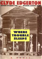 WHERE TROUBLE SLEEPS by Clyde Edgerton