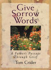 GIVE SORROW WORDS: A Father's Passage through Grief by Tom Crider