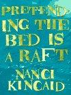 PRETENDING THE BED IS A RAFT by Nanci Kincaid