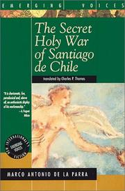 THE SECRET HOLY WAR OF SANTIAGO DE CHILE by Marco Antonio de la Parra
