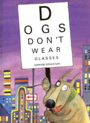 DOGS DON'T WEAR GLASSES by Adrienne Geoghegan