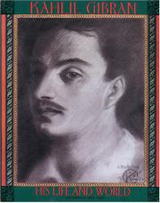 KAHLIL GIBRAN: His Life and World by Jean & Kahlil Gibran