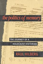 THE POLITICS OF MEMORY by Raul Hilberg