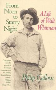 FROM NOON TO STARRY NIGHT: A Life of Walt Whitman by Philip Callow