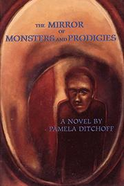 THE MIRROR OF MONSTERS AND PRODIGIES by Pamela Ditchoff