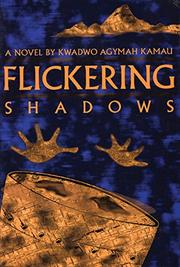 FLICKERING SHADOWS by Kwadwo Agymah Kamau