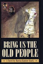 BRING US THE OLD PEOPLE by Marisa Kantor Stark