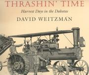 THRASHIN' TIME: Harvest Days in the Dakotas by David Weitzman