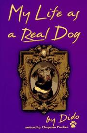 MY LIFE AS A REAL DOG, BY DIDO by Chapman Pincher