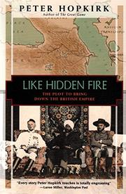 LIKE HIDDEN FIRE: The Plot to Bring Down the British Empire by Peter Hopkirk