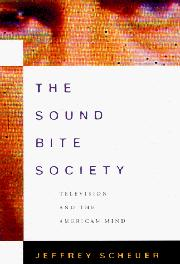 THE SOUND BITE SOCIETY by Jeffrey Scheuer