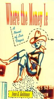 WHERE THE MONEY IS by Ivan G. Goldman