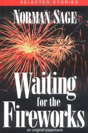 WAITING FOR THE FIREWORKS: Selected Stories by Norman Sage